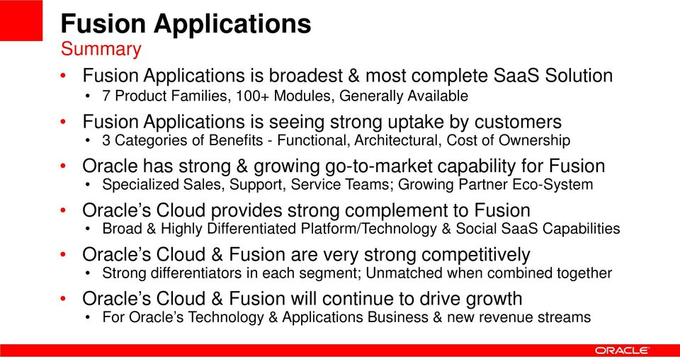 Partner Eco-System Oracle s Cloud provides strong complement to Fusion Broad & Highly Differentiated Platform/Technology & Social SaaS Capabilities Oracle s Cloud & Fusion are very strong