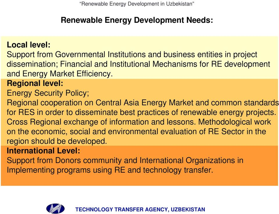 Regional level: Energy Security Policy; Regional cooperation on Central Asia Energy Market and common standards for RES in order to disseminate best practices of renewable energy