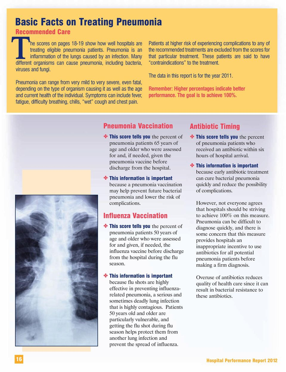 Pneumonia can range from very mild to very severe, even fatal, depending on the type of organism causing it as well as the age and current health of the individual.