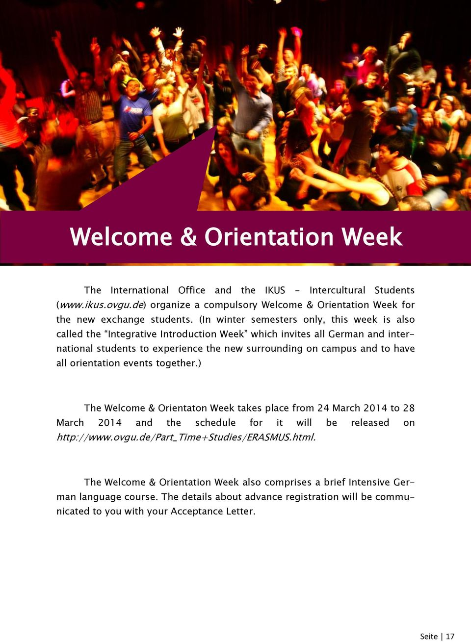 all orientation events together.) The Welcome & Orientaton Week takes place from 24 March 2014 to 28 March 2014 and the schedule for it will be released on http://www.ovgu.