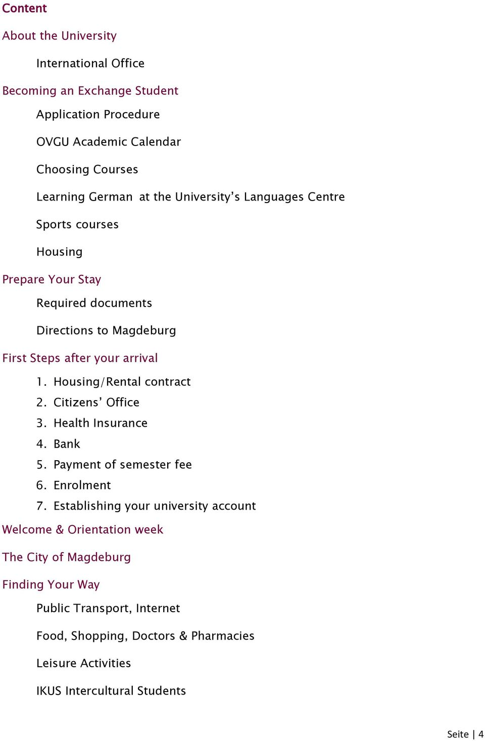 Housing/Rental contract 2. Citizens Office 3. Health Insurance 4. Bank 5. Payment of semester fee 6. Enrolment 7.