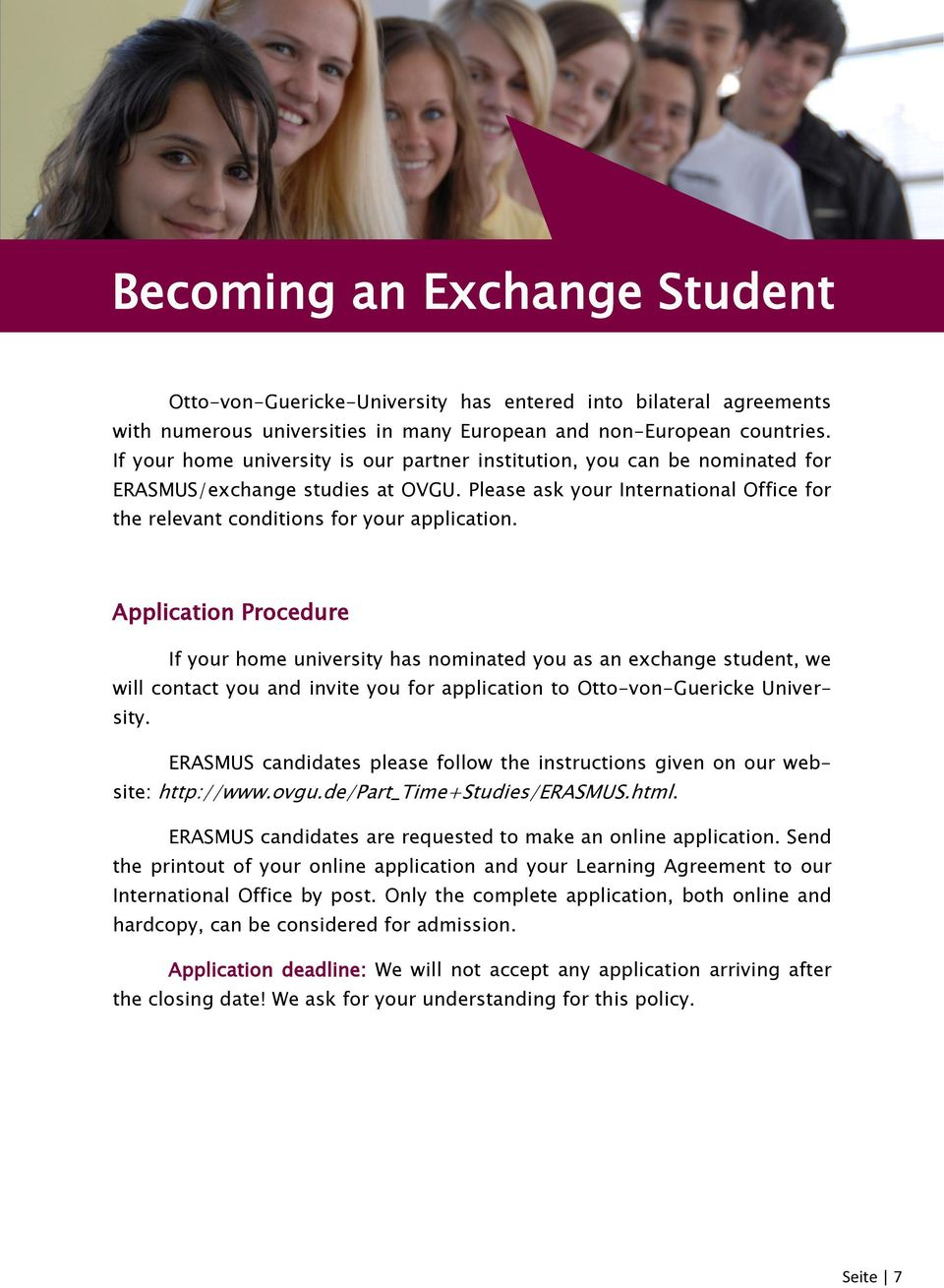 Application Procedure If your home university has nominated you as an exchange student, we will contact you and invite you for application to Otto-von-Guericke University.