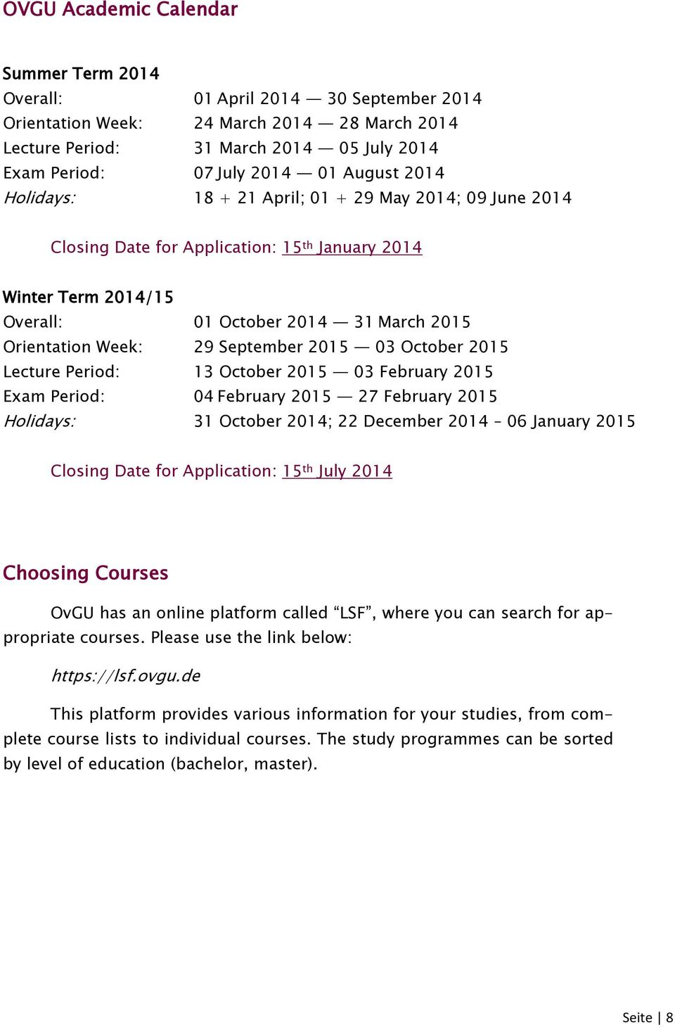 September 2015 03 October 2015 Lecture Period: 13 October 2015 03 February 2015 Exam Period: 04 February 2015 27 February 2015 Holidays: 31 October 2014; 22 December 2014 06 January 2015 Closing Date