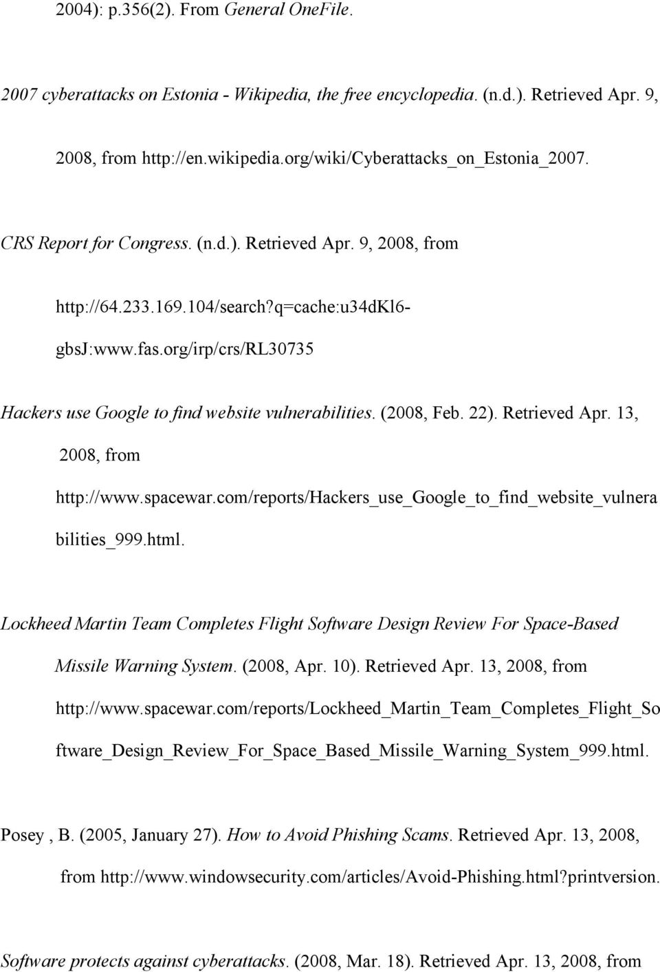 (2008, Feb. 22). Retrieved Apr. 13, 2008, from http://www.spacewar.com/reports/hackers_use_google_to_find_website_vulnera bilities_999.html.