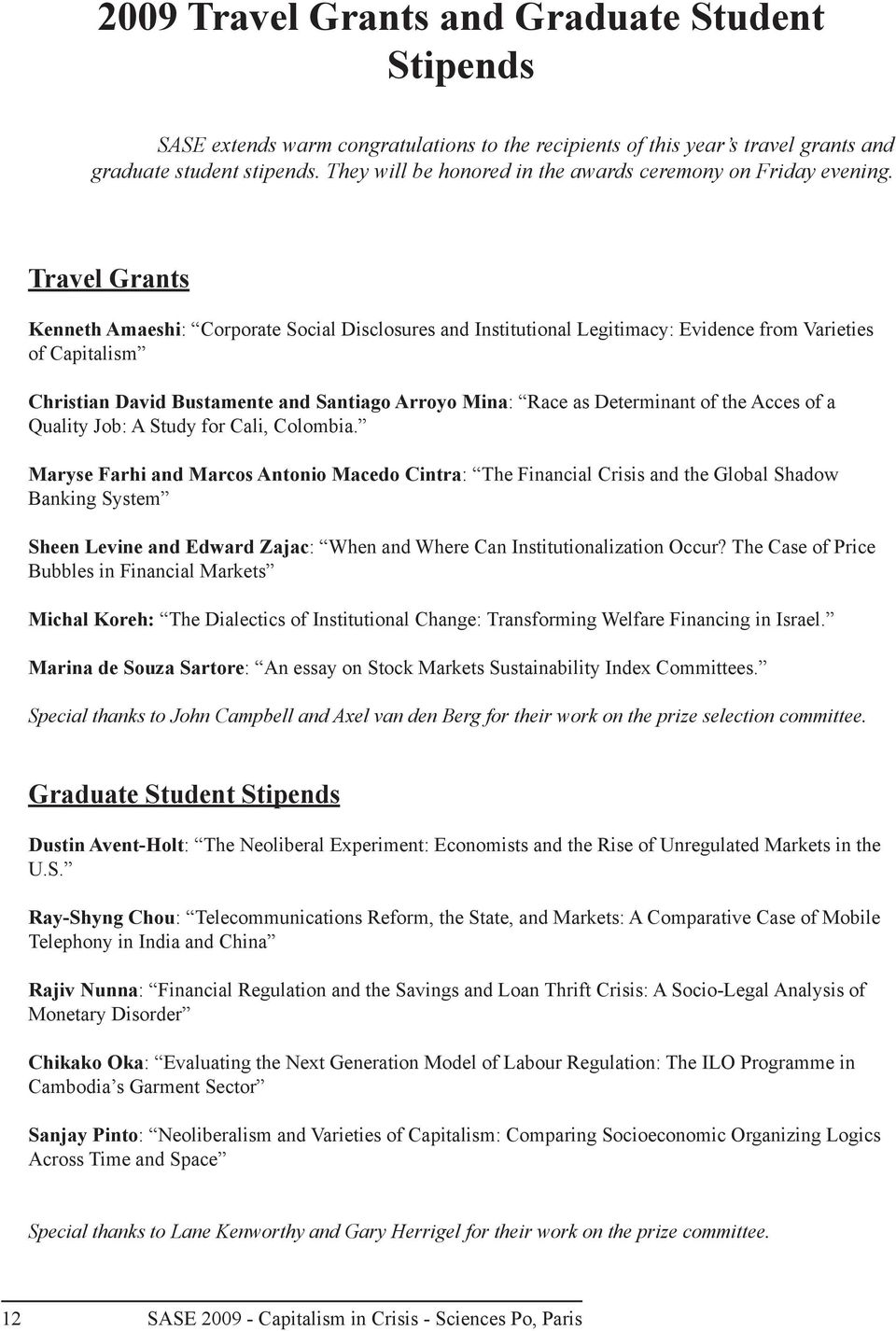 Travel Grants Kenneth Amaeshi: Corporate Social Disclosures and Institutional Legitimacy: Evidence from Varieties of Capitalism Christian David Bustamente and Santiago Arroyo Mina: Race as