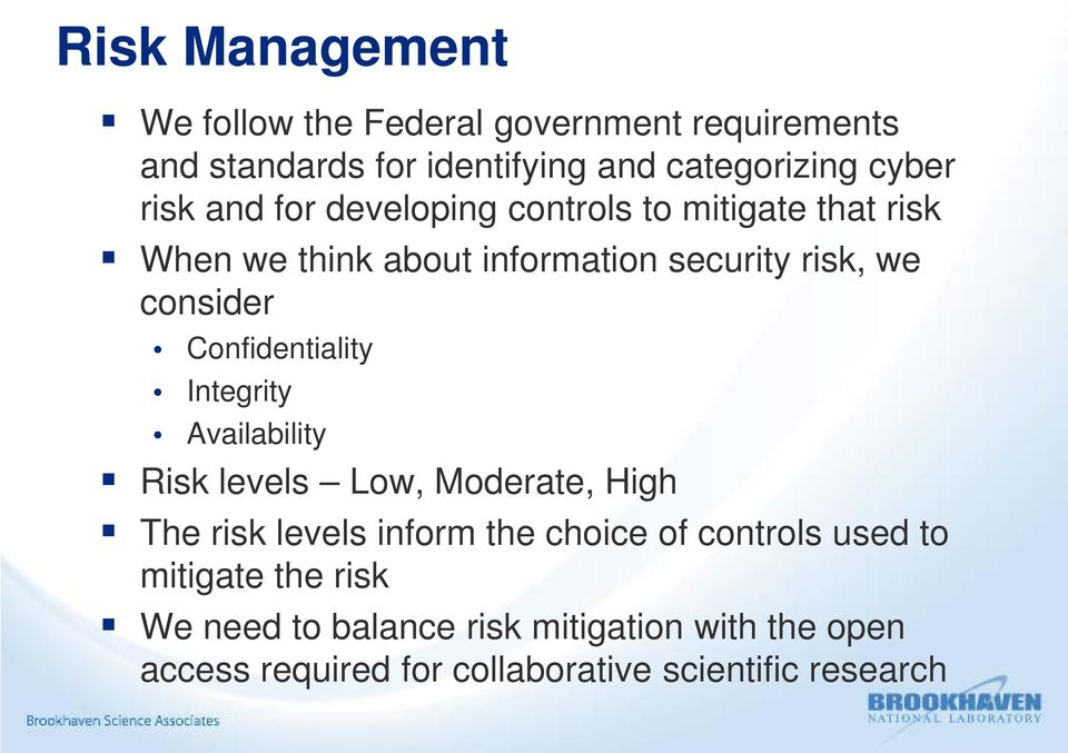 Confidentiality Integrity Availability Risk levels Low, Moderate, High The risk levels inform the choice of controls