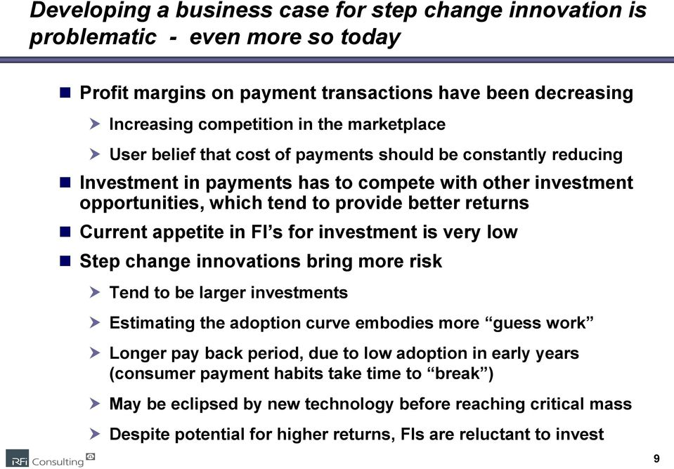 FI s for investment is very low Step change innovations bring more risk Tend to be larger investments Estimating the adoption curve embodies more guess work Longer pay back period, due to low
