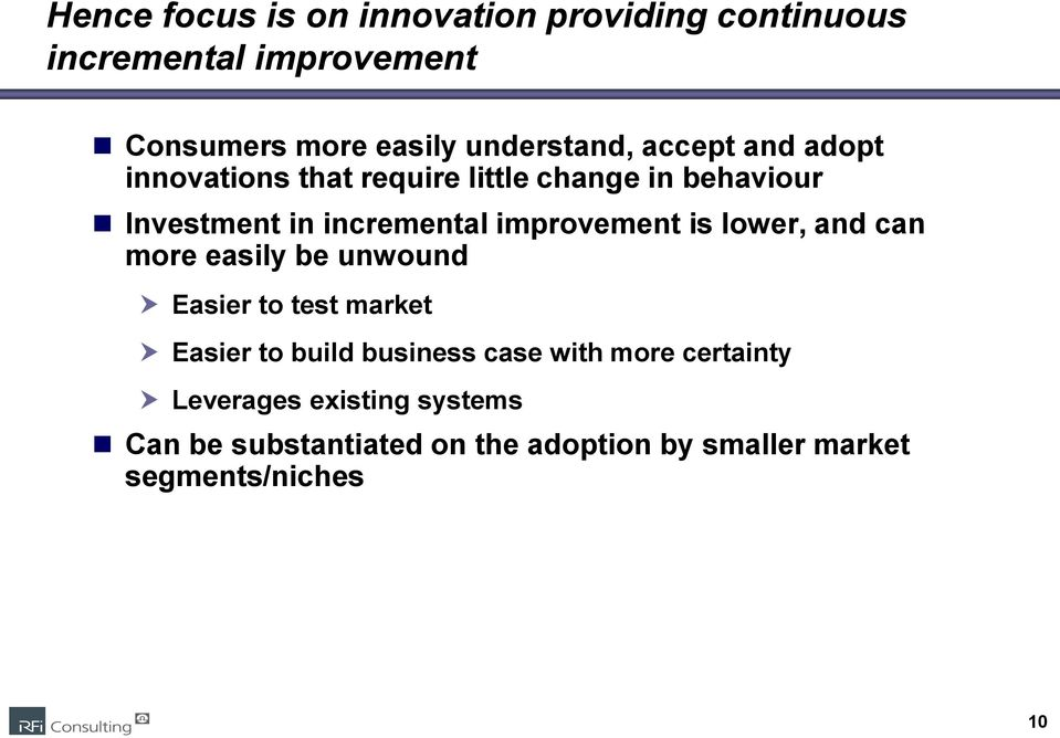 improvement is lower, and can more easily be unwound Easier to test market Easier to build business case