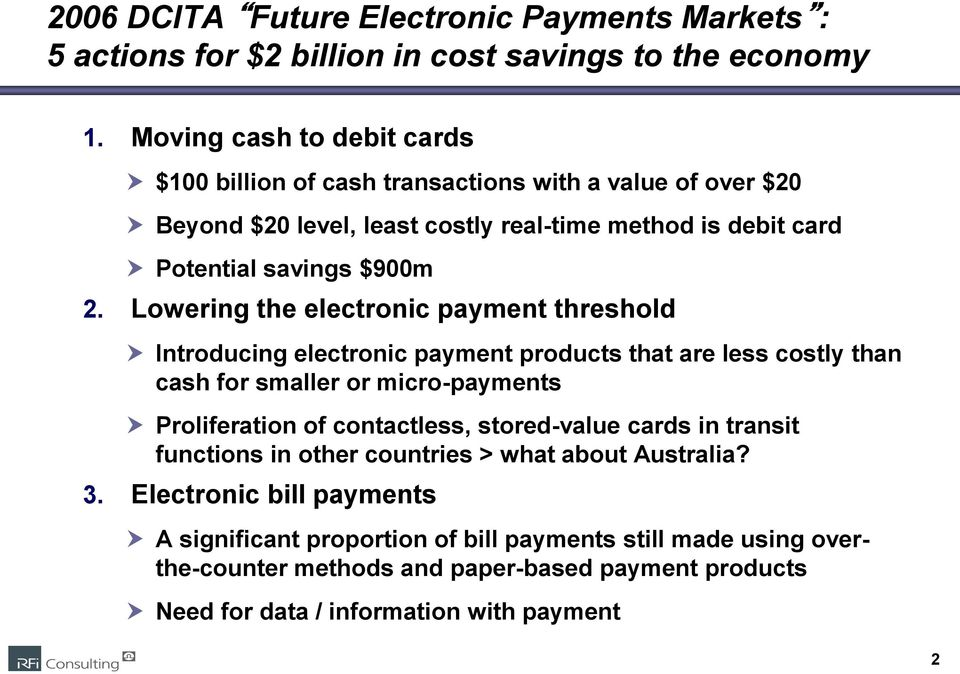 Lowering the electronic payment threshold Introducing electronic payment products that are less costly than cash for smaller or micro-payments Proliferation of contactless,
