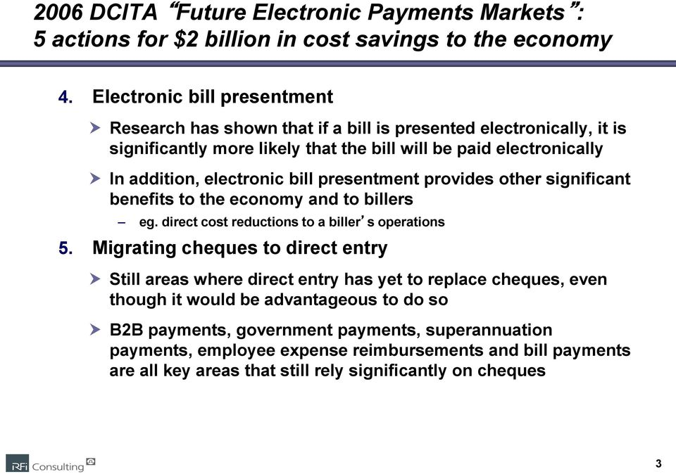 electronic bill presentment provides other significant benefits to the economy and to billers eg. direct cost reductions to a biller s operations 5.