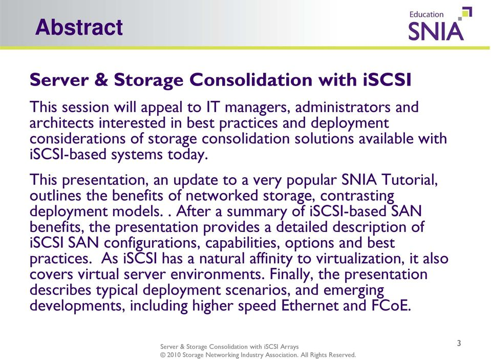 This presentation, an update to a very popular SNIA Tutorial, outlines the benefits of networked storage, contrasting deployment models.