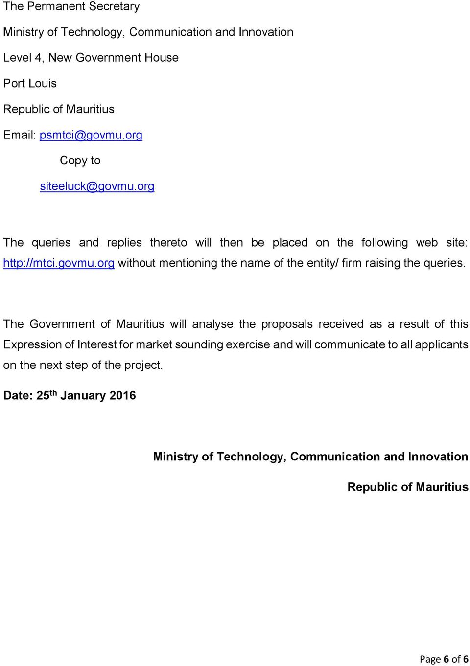 The Government of Mauritius will analyse the proposals received as a result of this Expression of Interest for market sounding exercise and will communicate to all