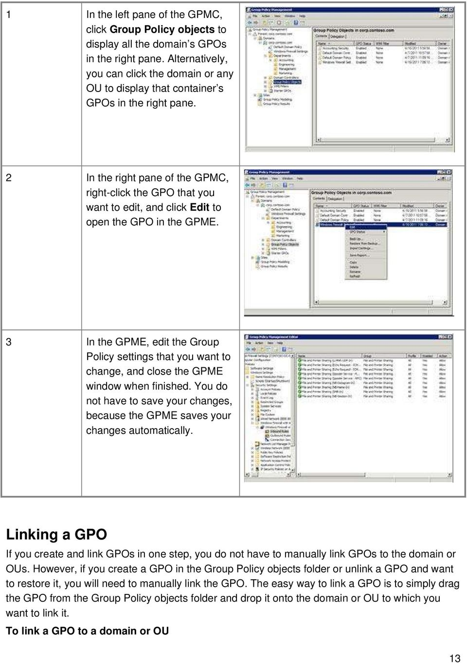 2 In the right pane of the GPMC, right-click the GPO that you want to edit, and click Edit to open the GPO in the GPME.