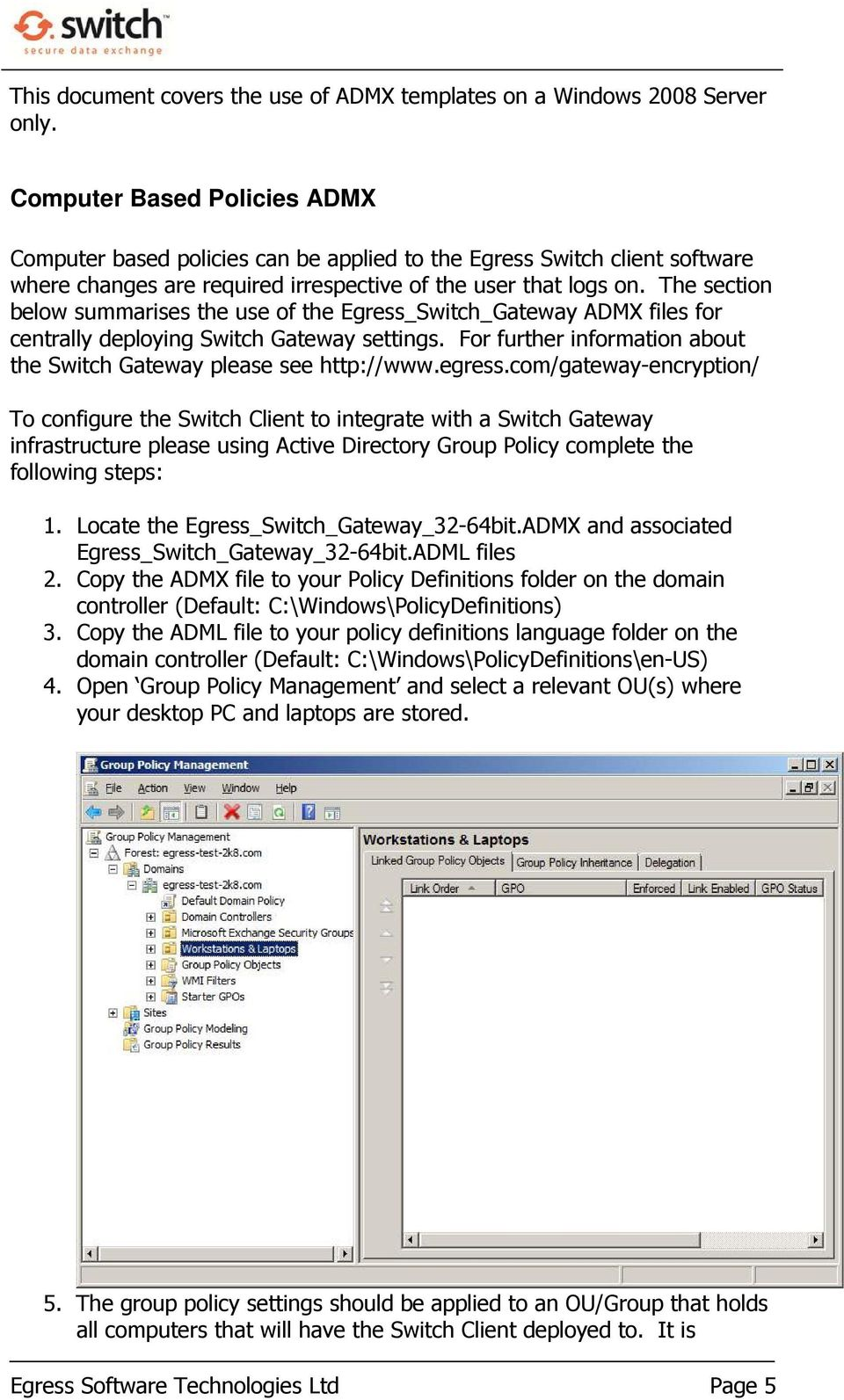The section below summarises the use of the Egress_Switch_Gateway ADMX files for centrally deploying Switch Gateway settings. For further information about the Switch Gateway please see http://www.