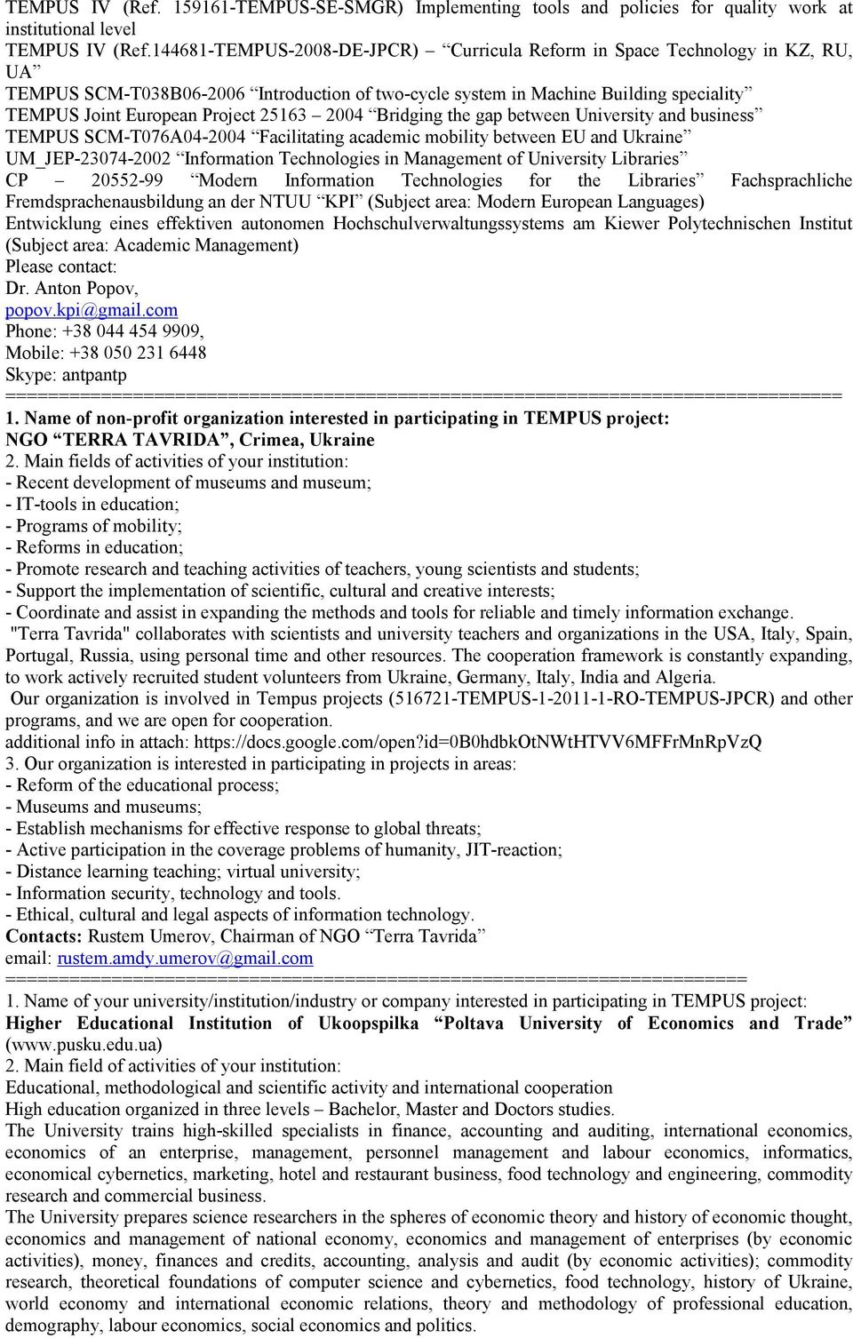 25163 2004 Bridging the gap between University and business TEMPUS SCM-T076A04-2004 Facilitating academic mobility between EU and Ukraine UM_JEP-23074-2002 Information Technologies in Management of