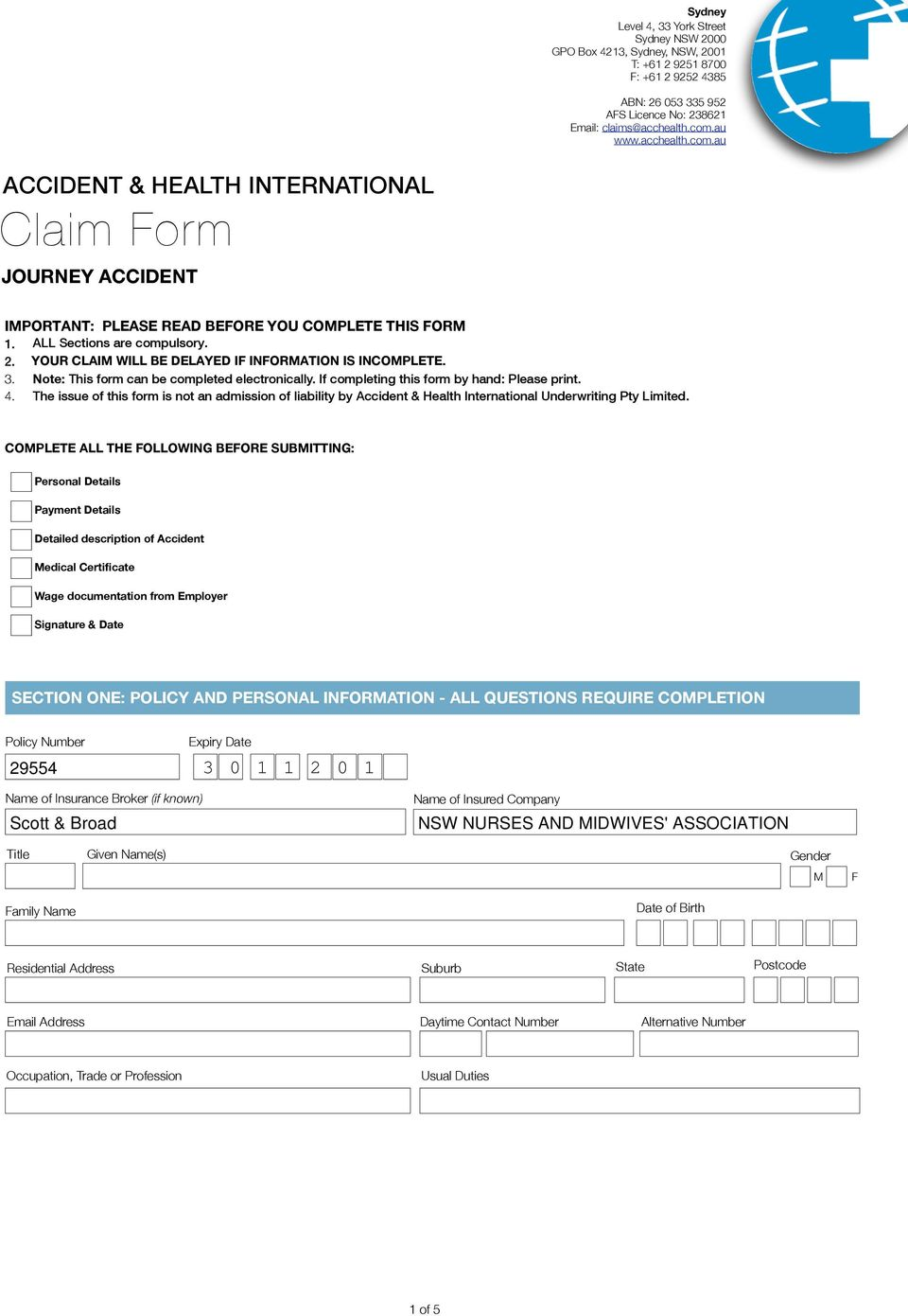 YOUR CLAIM WILL BE DELAYED IF INFORMATION IS INCOMPLETE. 3. te: This form can be completed electronically. If completing this form by hand: Please print. 4.