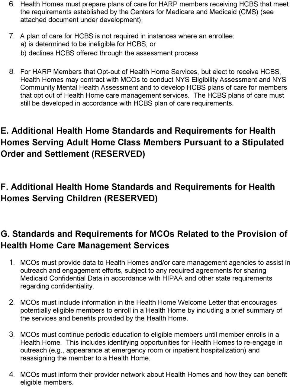 For HARP Members that Opt-out of Health Home Services, but elect to receive HCBS, Health Homes may contract with MCOs to conduct NYS Eligibility Assessment and NYS Community Mental Health Assessment