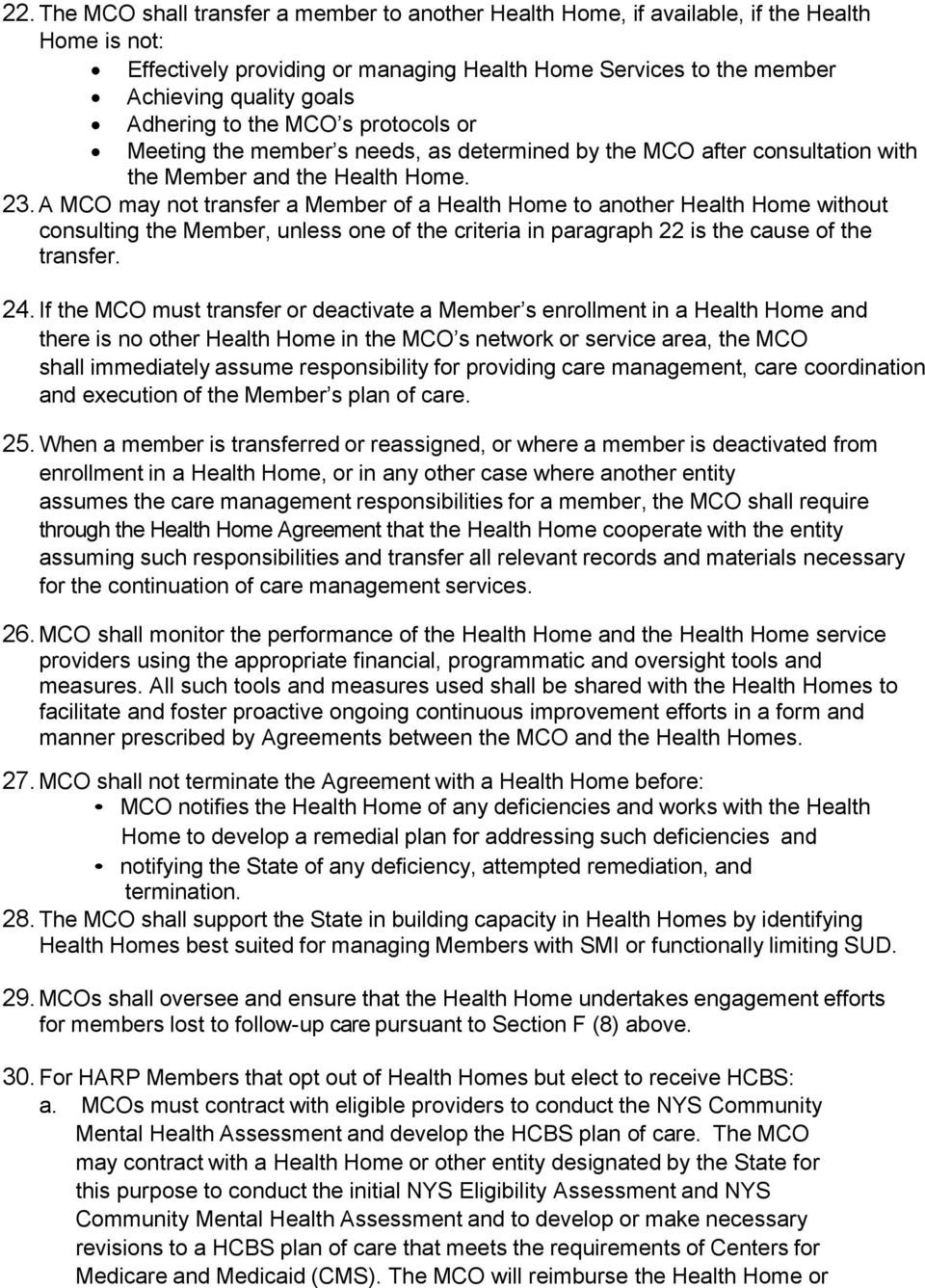 A MCO may not transfer a Member of a Health Home to another Health Home without consulting the Member, unless one of the criteria in paragraph 22 is the cause of the transfer. 24.