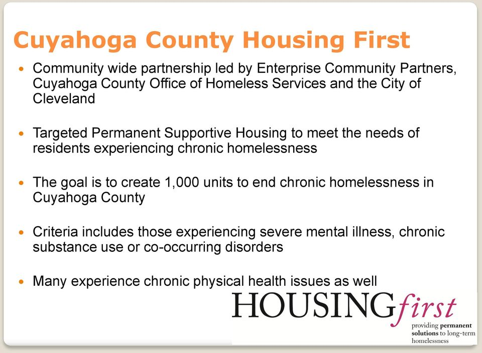 chronic homelessness The goal is to create 1,000 units to end chronic homelessness in Cuyahoga County Criteria includes those