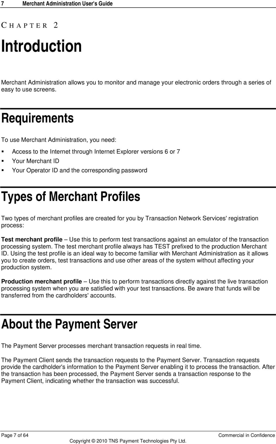 Merchant Profiles Two types of merchant profiles are created for you by Transaction Network Services' registration process: Test merchant profile Use this to perform test transactions against an