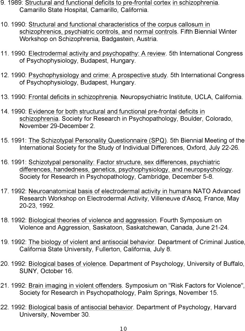 Fifth Biennial Winter Workshop on Schizophrenia, Badgastein, Austria. 11. 1990: Electrodermal activity and psychopathy: A review. 5th International Congress of Psychophysiology, Budapest, Hungary. 12.