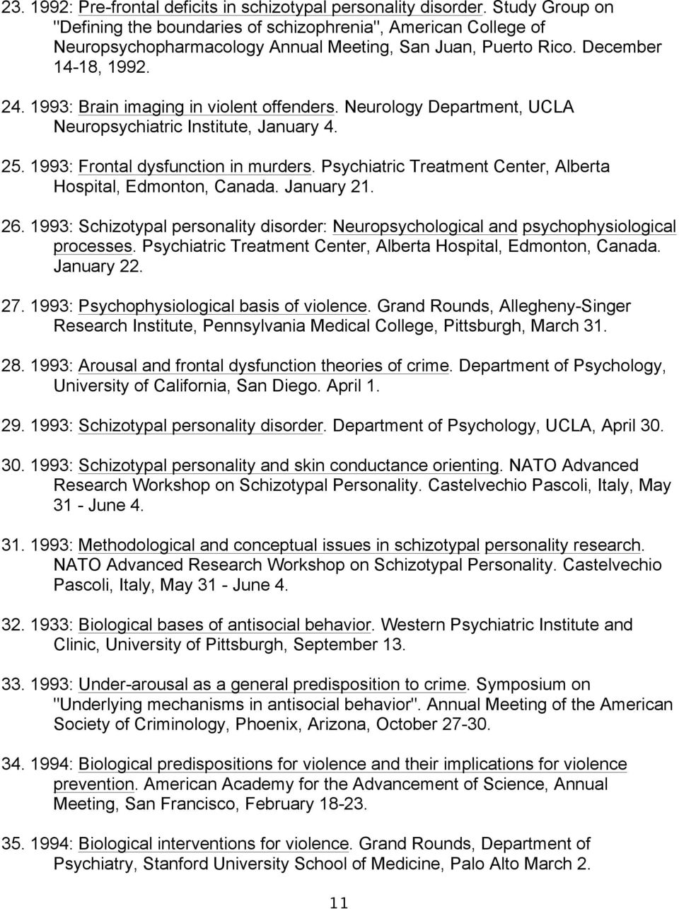 1993: Brain imaging in violent offenders. Neurology Department, UCLA Neuropsychiatric Institute, January 4. 25. 1993: Frontal dysfunction in murders.