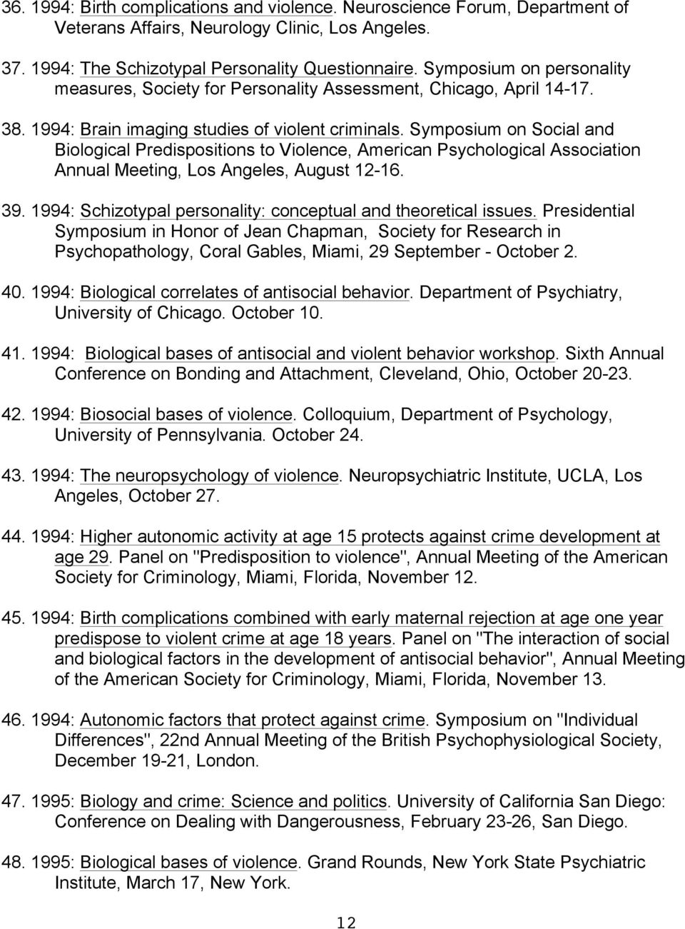 Symposium on Social and Biological Predispositions to Violence, American Psychological Association Annual Meeting, Los Angeles, August 12-16. 39.