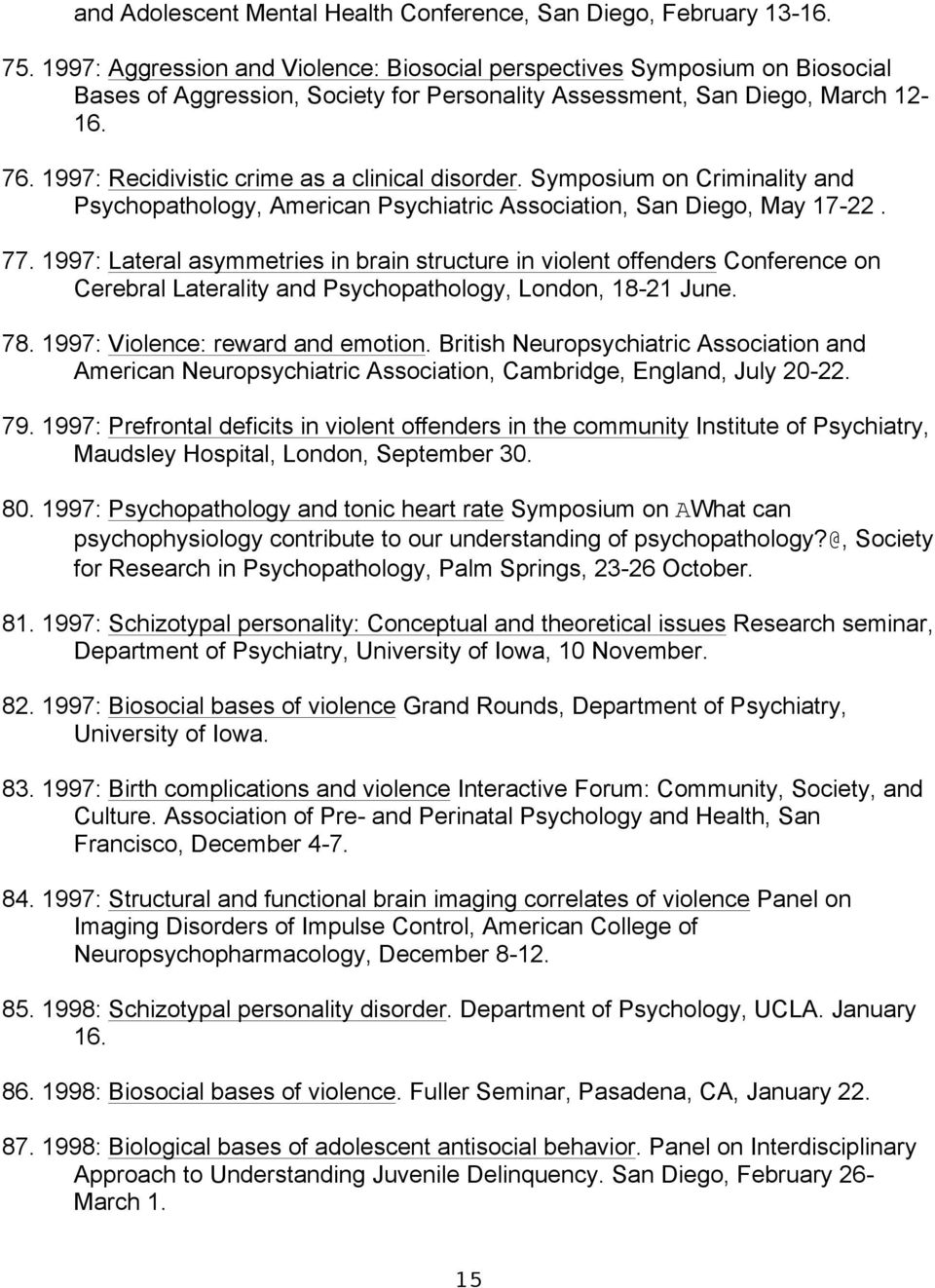 1997: Recidivistic crime as a clinical disorder. Symposium on Criminality and Psychopathology, American Psychiatric Association, San Diego, May 17-22. 77.