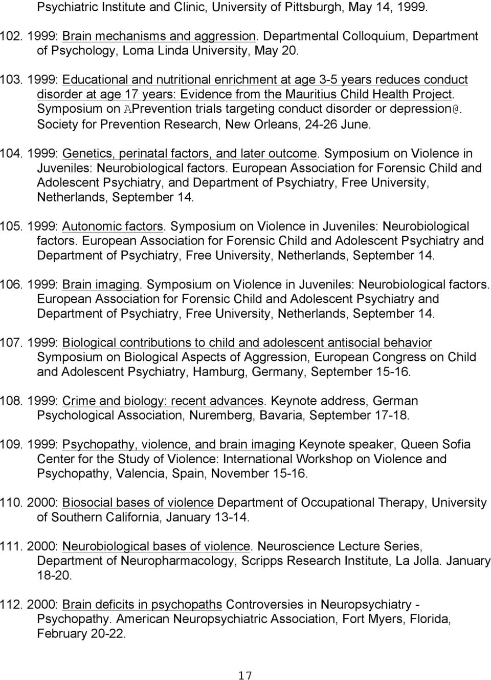 Symposium on APrevention trials targeting conduct disorder or depression@. Society for Prevention Research, New Orleans, 24-26 June. 104. 1999: Genetics, perinatal factors, and later outcome.