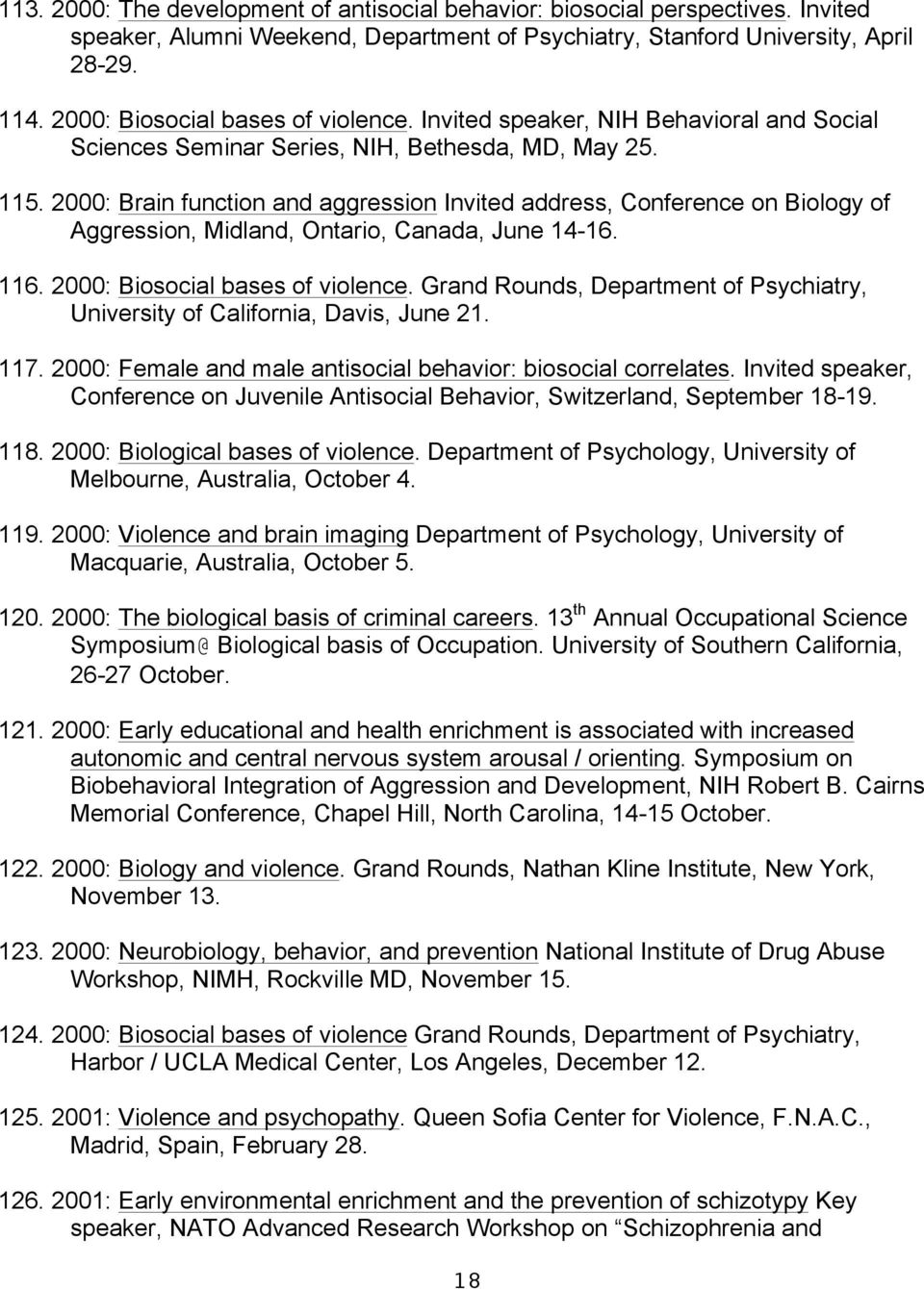 2000: Brain function and aggression Invited address, Conference on Biology of Aggression, Midland, Ontario, Canada, June 14-16. 116. 2000: Biosocial bases of violence.