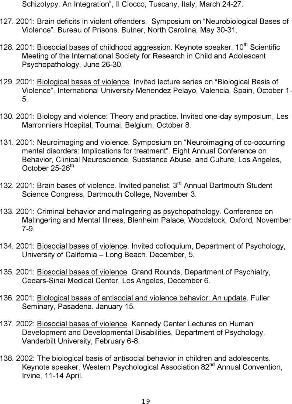 Keynote speaker, 10 th Scientific Meeting of the International Society for Research in Child and Adolescent Psychopathology, June 26-30. 129. 2001: Biological bases of violence.