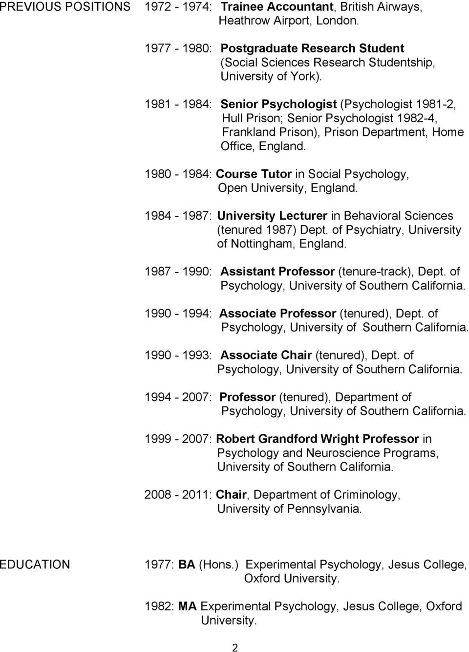 1980-1984: Course Tutor in Social Psychology, Open University, England. 1984-1987: University Lecturer in Behavioral Sciences (tenured 1987) Dept. of Psychiatry, University of Nottingham, England.