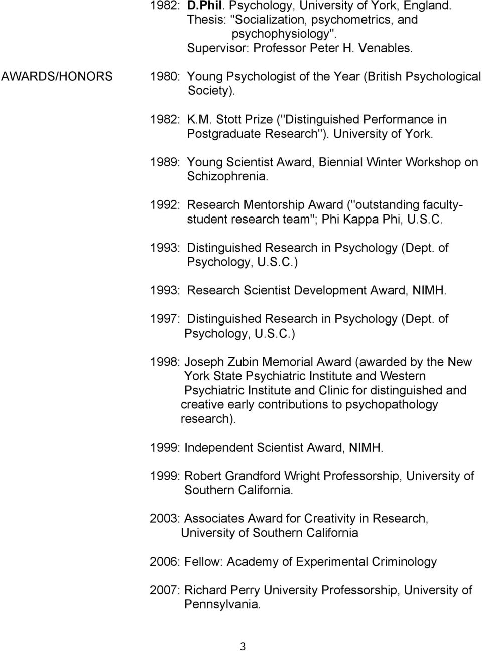 "1989: Young Scientist Award, Biennial Winter Workshop on Schizophrenia. 1992: Research Mentorship Award (""outstanding facultystudent research team""; Phi Kappa Phi, U.S.C."