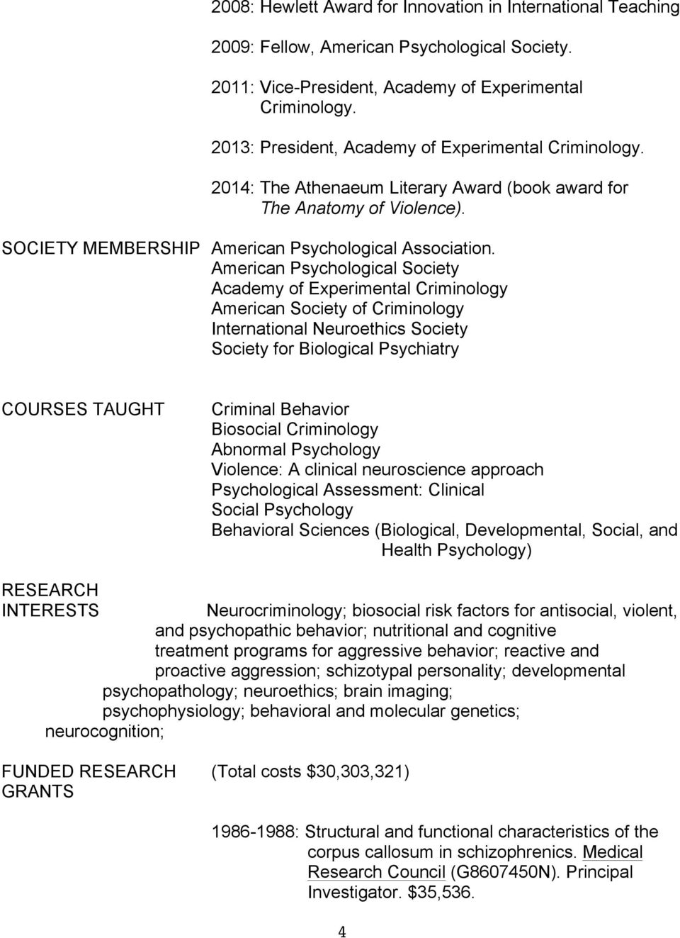 American Psychological Society Academy of Experimental Criminology American Society of Criminology International Neuroethics Society Society for Biological Psychiatry COURSES TAUGHT Criminal Behavior