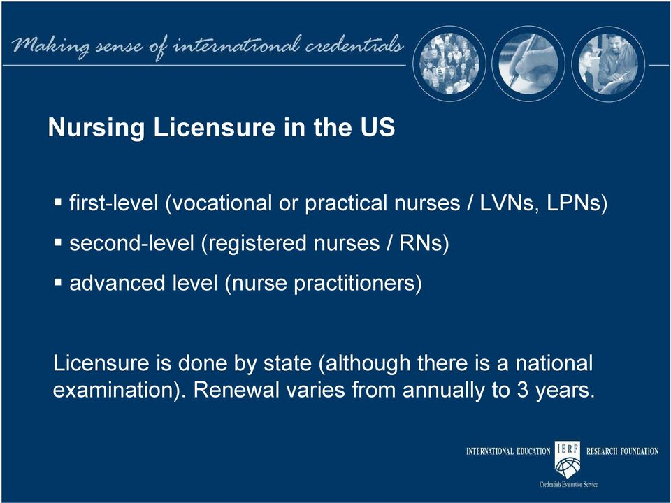 level (nurse practitioners) Licensure is done by state (although