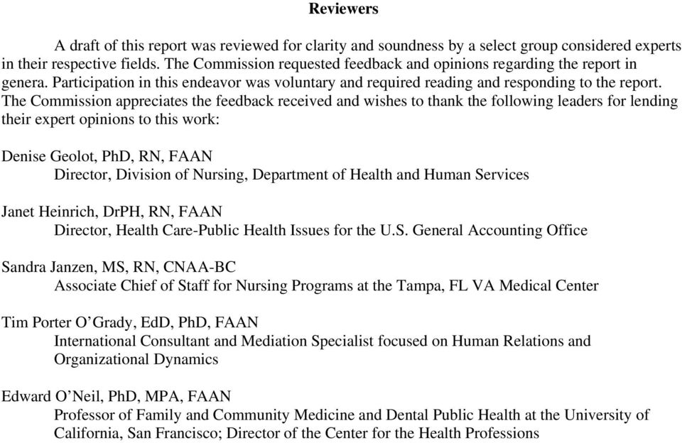 The Commission appreciates the feedback received and wishes to thank the following leaders for lending their expert opinions to this work: Denise Geolot, PhD, RN, FAAN Director, Division of Nursing,