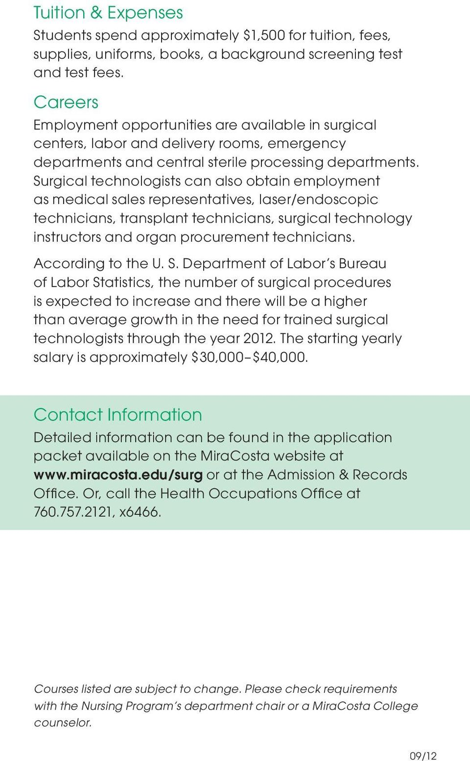 Surgical technologists can also obtain employment as medical sales representatives, laser/endoscopic technicians, transplant technicians, surgical technology instructors and organ procurement