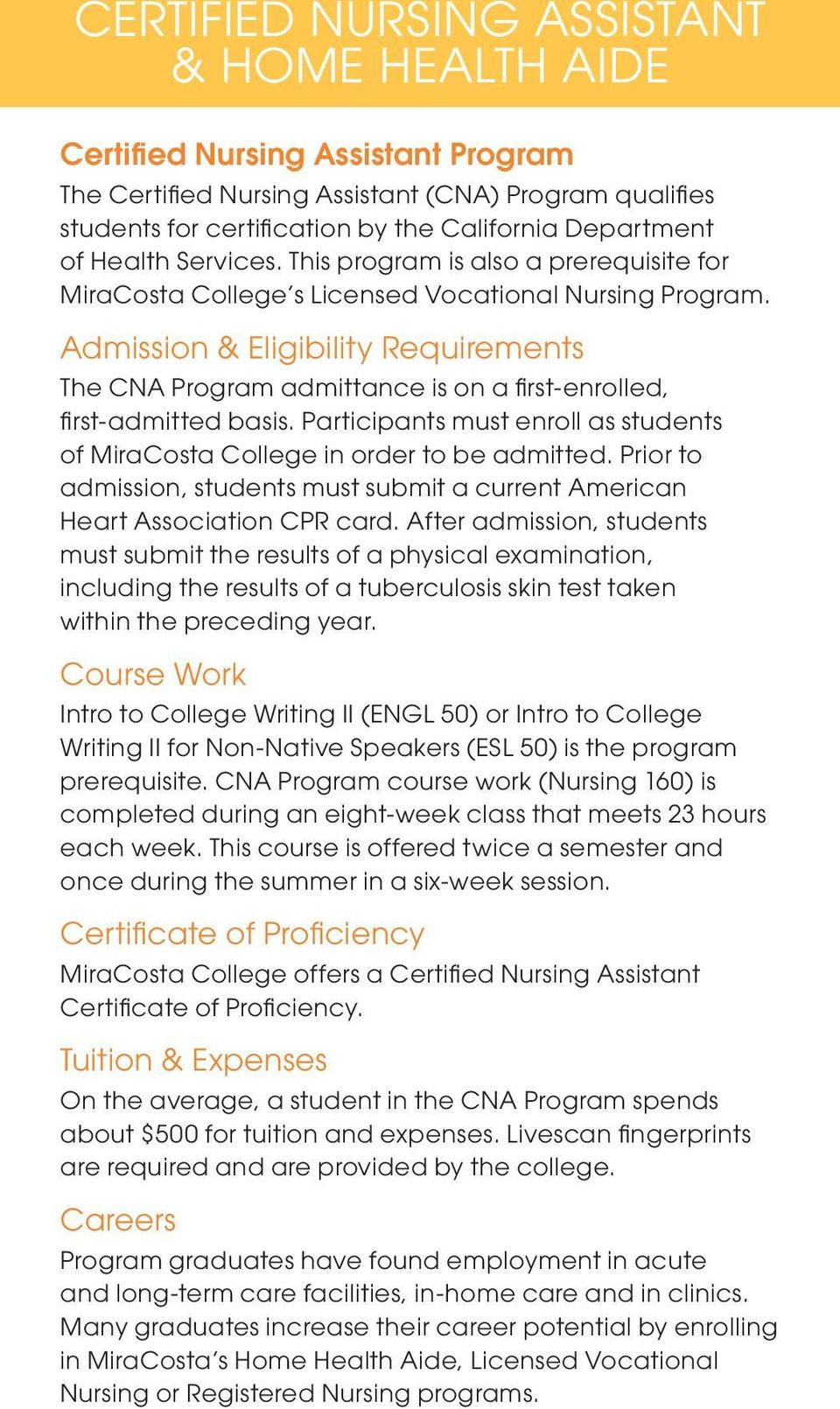 Admission & Eligibility Requirements The CNA Program admittance is on a first-enrolled, first-admitted basis. Participants must enroll as students of MiraCosta College in order to be admitted.