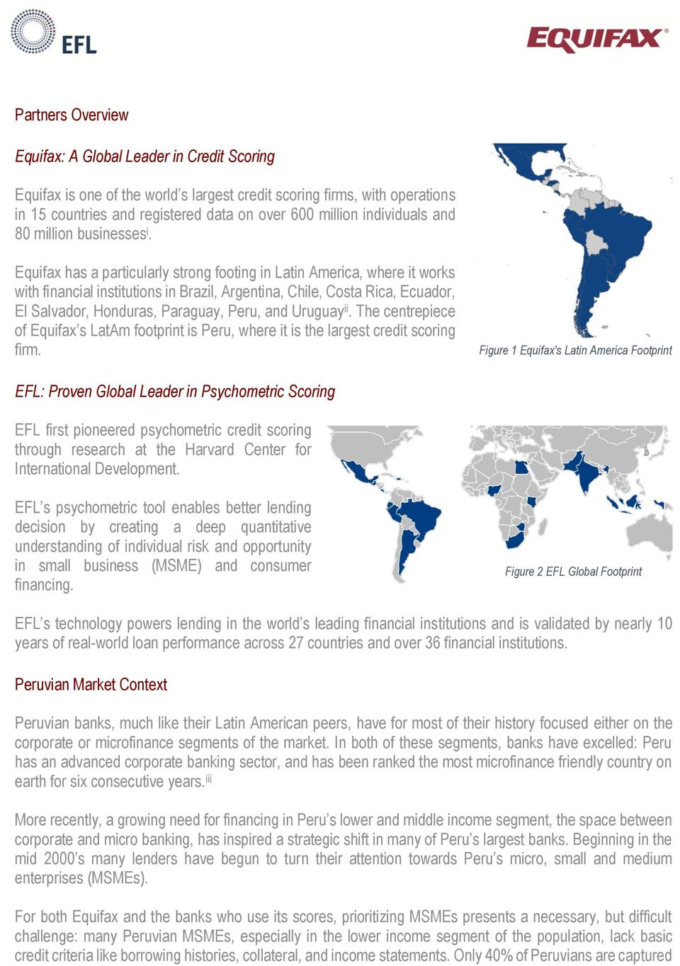 Equifax has a particularly strong footing in Latin America, where it works with financial institutions in Brazil, Argentina, Chile, Costa Rica, Ecuador, El Salvador, Honduras, Paraguay, Peru, and