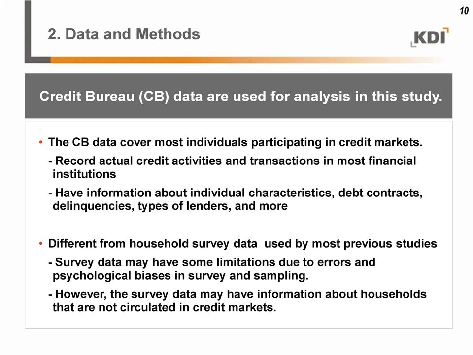 delinquencies, types of lenders, and more Different from household survey data used by most previous studies - Survey data may have some limitations due to