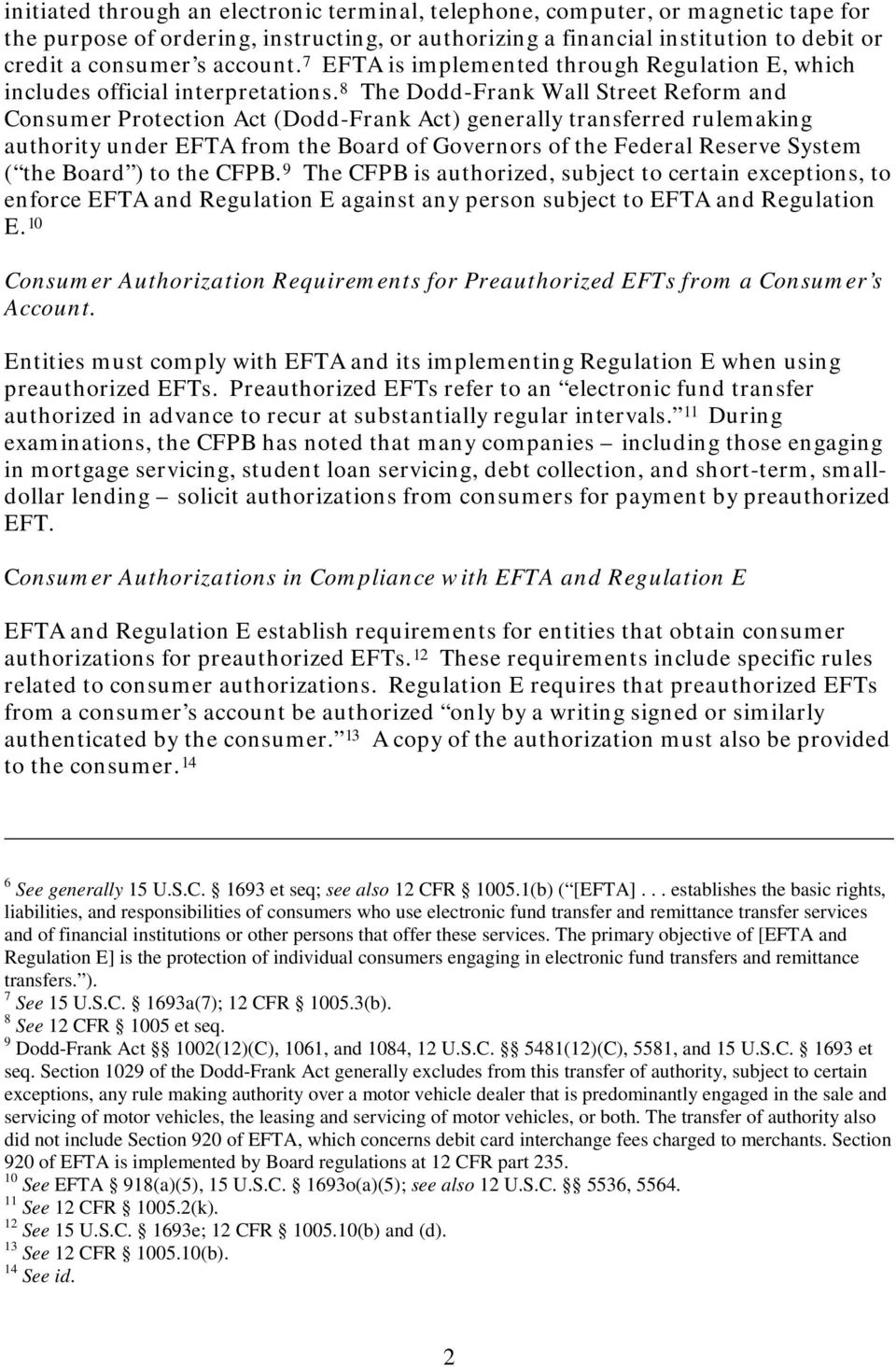 8 The Dodd-Frank Wall Street Reform and Consumer Protection Act (Dodd-Frank Act) generally transferred rulemaking authority under EFTA from the Board of Governors of the Federal Reserve System ( the