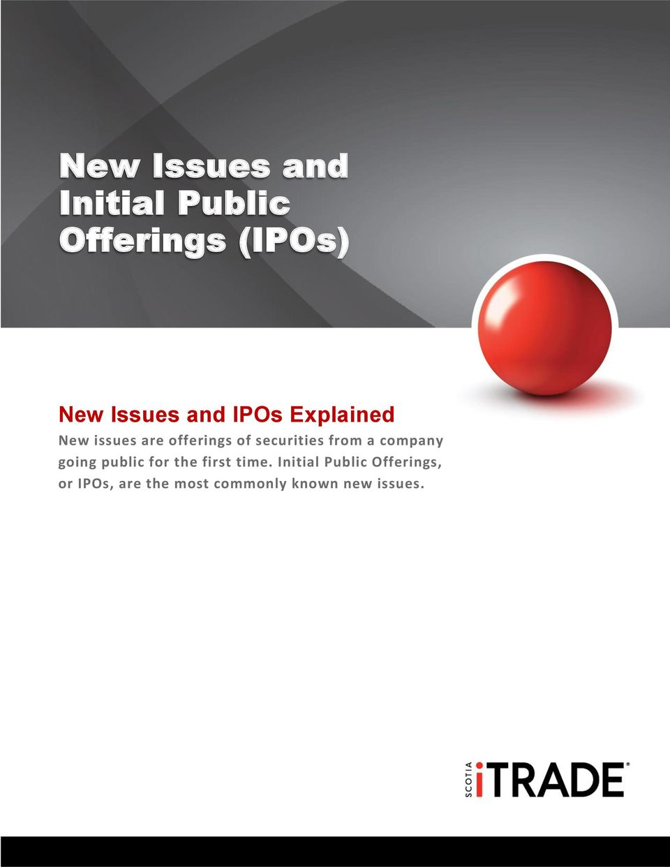 New Issues and Initial Public Offerings (IPOs) New Issues and IPOs Explained New issues are offerings of