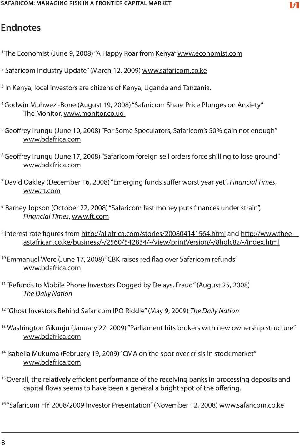 bdafrica.com 6 Geoffrey Irungu (June 17, 2008) Safaricom foreign sell orders force shilling to lose ground www.bdafrica.com 7 David Oakley (December 16, 2008) Emerging funds suffer worst year yet, Financial Times, www.