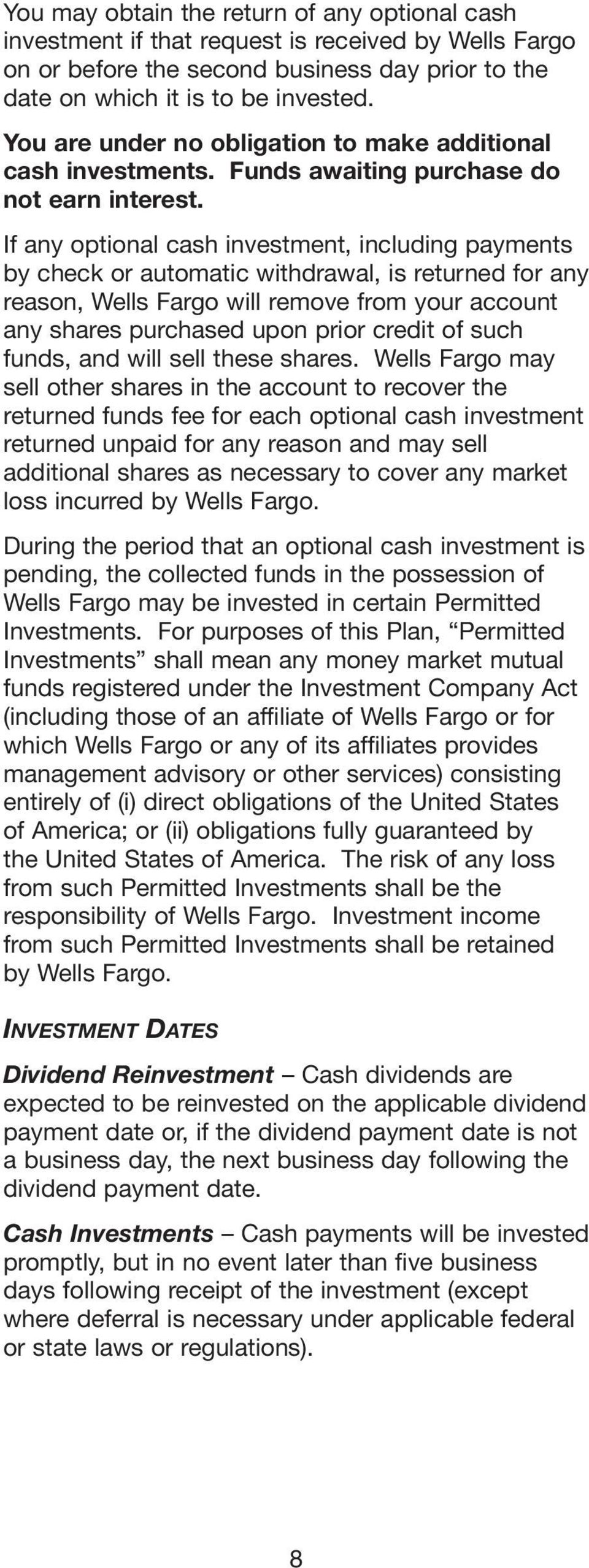 If any optional cash investment, including payments by check or automatic withdrawal, is returned for any reason, Wells Fargo will remove from your account any shares purchased upon prior credit of