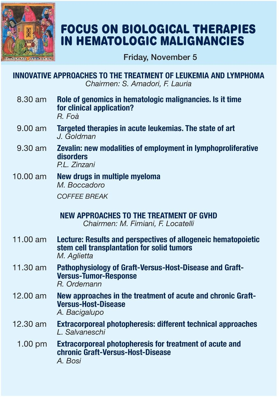 00 am New drugs in multiple myeloma M. Boccadoro COFFEE BREAK Friday, November 5 NEW APPROACHES TO THE TREATMENT OF GVHD Chairmen: M. Fimiani, F. Locatelli 11.