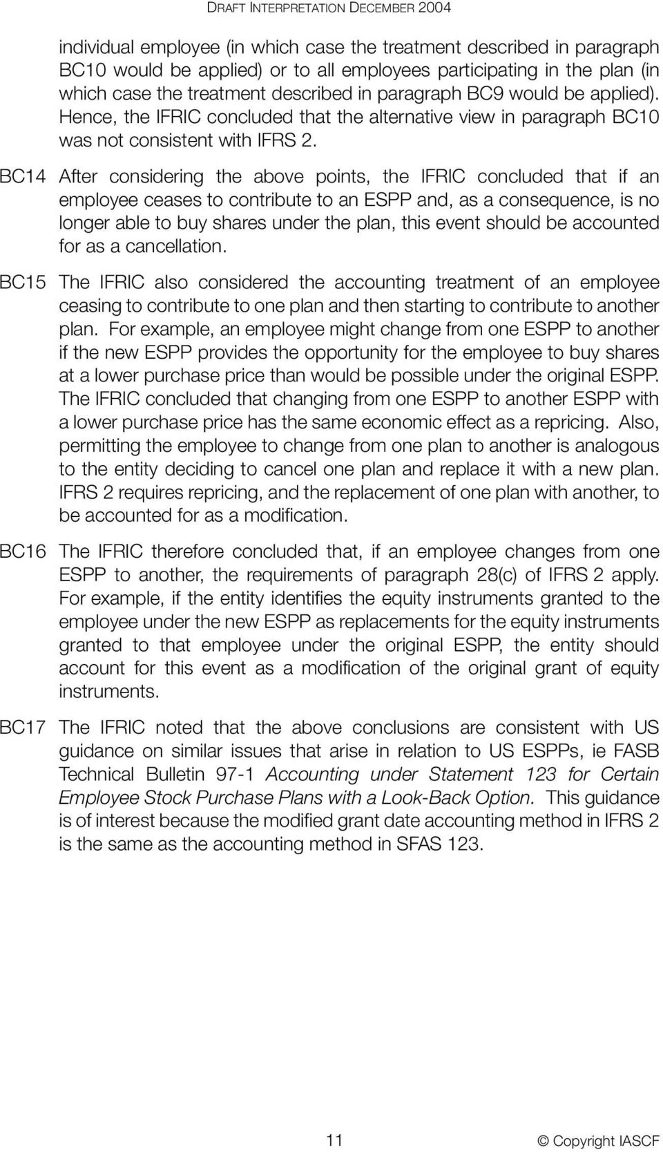 BC14 After considering the above points, the IFRIC concluded that if an employee ceases to contribute to an ESPP and, as a consequence, is no longer able to buy shares under the plan, this event