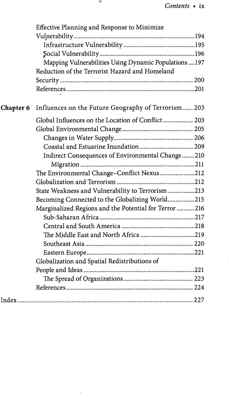 Environmental Change 205 Changes in Water Supply 206 Coastal and Estuarine Inundation 209 Indirect Consequences of Environmental Change 210 Migration 211 The Environmental Change-Conflict Nexus 212