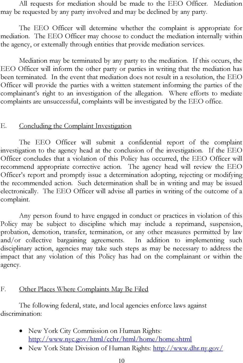The EEO Officer may choose to conduct the mediation internally within the agency, or externally through entities that provide mediation services.