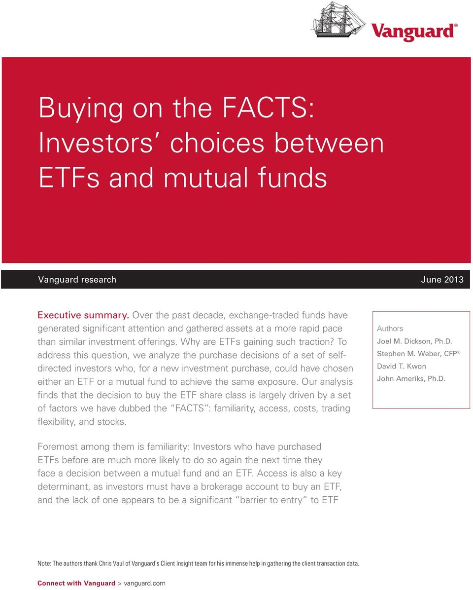To address this question, we analyze the purchase decisions of a set of selfdirected investors who, for a new investment purchase, could have chosen either an ETF or a mutual fund to achieve the same