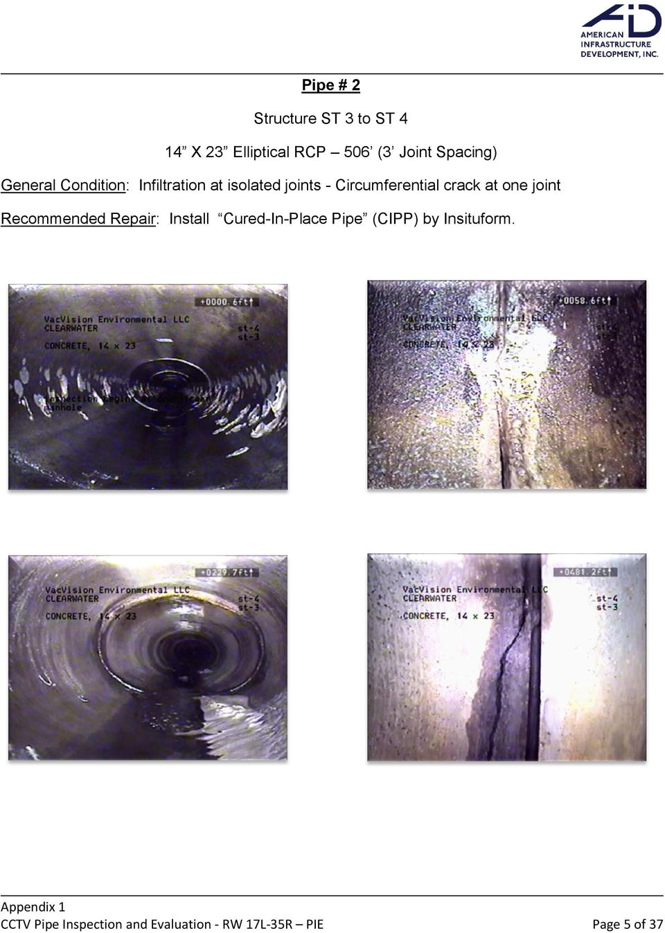 one joint Recommended Repair: Install Cured-In-Place Pipe (CIPP) by